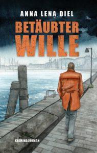 """Cover: """"Betäubter Wille"""" von Anna Lena Diel"""